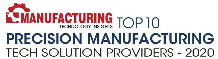 Manufacturing Technology Insights Top 10 Precision Manufacturing Tech Solution Providers 2020